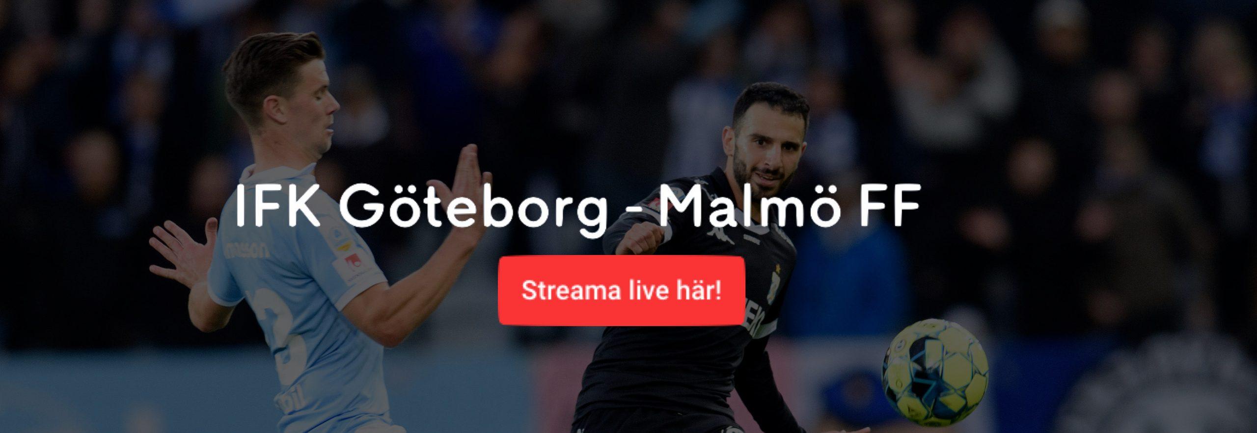Malmö FF IFK Göteborg live stream? Streama MFF vs IFK live stream online + TV-tider!