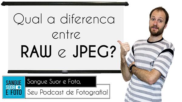 As diferenças entre RAW e JPEG