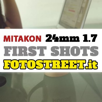 mitakon - Zyoptic Mitakon 24mm f/1.7 - pre-review with new sample photos - fotostreet.it