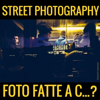 fotofatteac 1 - Foto fatte a c...? - Pensieri condivisi sulla street photography - fotostreet.it