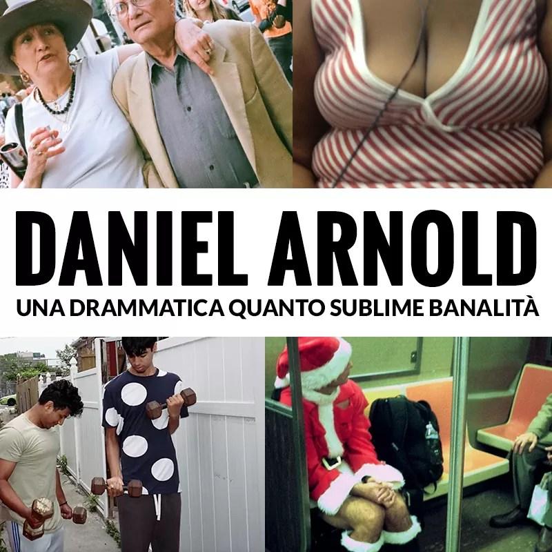 Daniel Arnold - Una Drammatica quanto Sublime Banalità