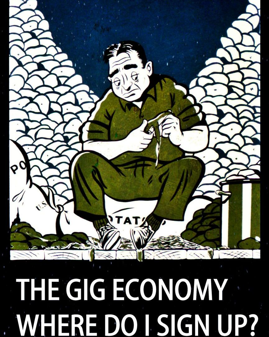 "The Gig Economy - Picture of man peeling potatoes, and the caption: ""The Gig Economy. Where do I sign up?"""