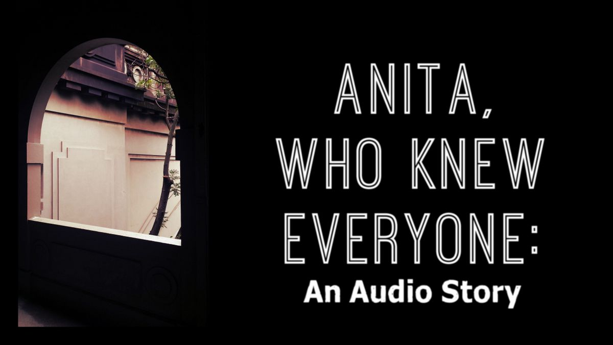 Header image for Anita Who Knew Everyone, with picture of arch window looking out; audio story by Branka Cubrilo