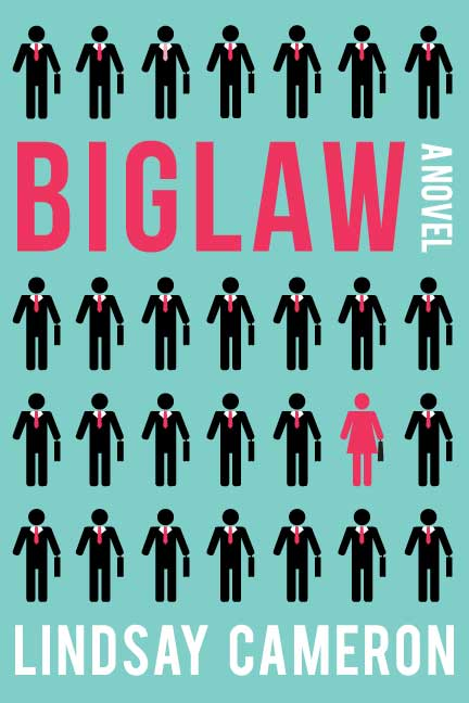 BIGLAW, A Novel, Book, Cover, Lindsay Cameron
