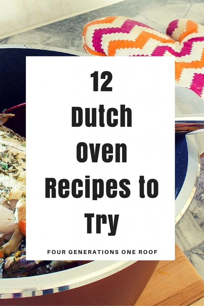 12 Dutch Oven Recipes to Try | Four Generations One Roof