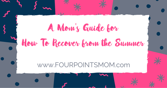 A Mom's Guide for How To Recover from the Summer
