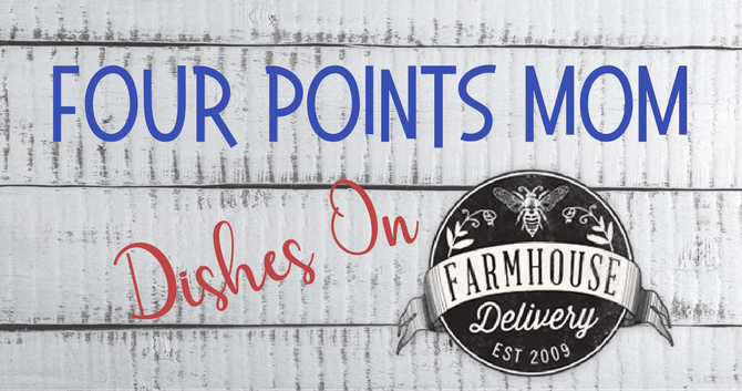 Four Points Mom Dishes on Farmhouse Delivery