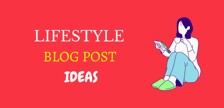 List of lifestyle blog post ideas