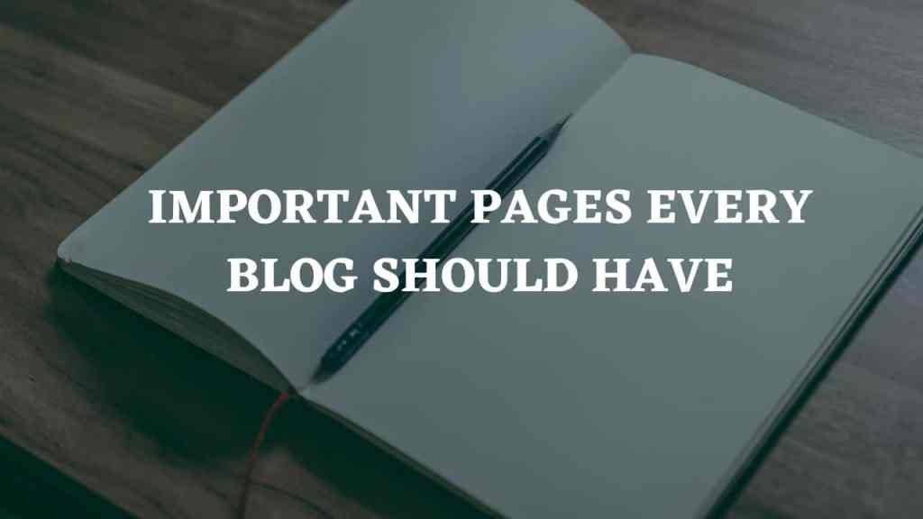 Impotant must have pages in blog