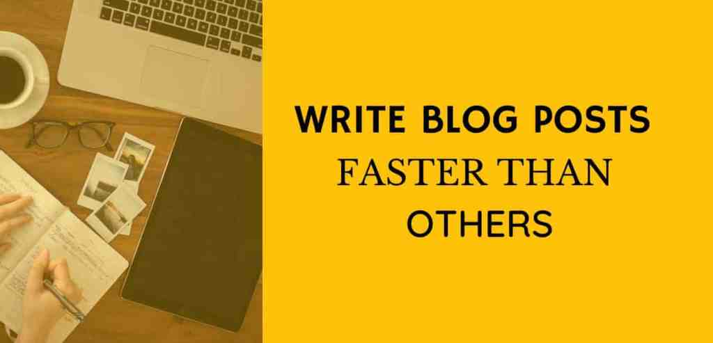How to write blog post fast - Powerful techniques