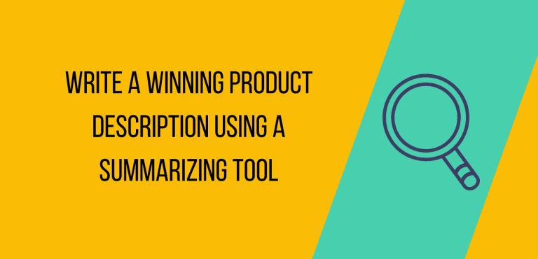 Write A Winning Product Description Using A Summarizing Tool