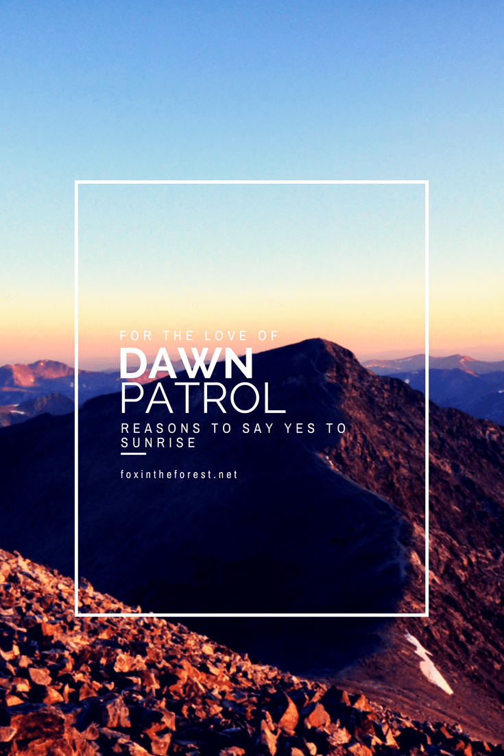 If you've fallen in love with the wilderness, you've certainly fallen in love with sun rise. Here's why you should get up and be in the mountains for dawn. Join the dawn patrol tribe!