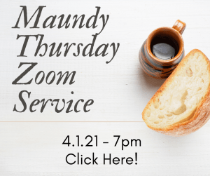 Image shows invitation to Maundy Thursday service on Zoom, 4-1-21 7pm. Click for Zoom link