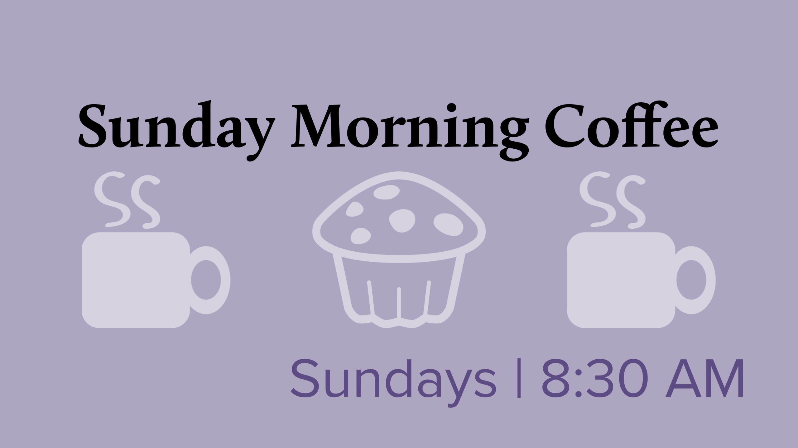 """purple icons of two cups of steaming coffee and a muffin with the text """"Sunday Morning Coffe Sundays 8:30 AM"""""""