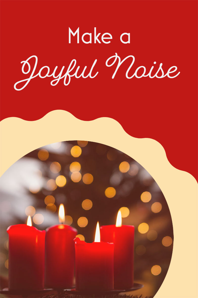 """four lit red candles against a background of twinkle lights with the text """"Make a Joyful Noise"""""""