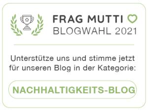 Stimme jetzt in der Kategorie Nachhaltigkeitsblog für livelifegreen bei den Frag Mutti Blogwahlen 2021!