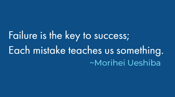 Failure is the key to success; Each mistake teaches us something. Morihei Ueshiba