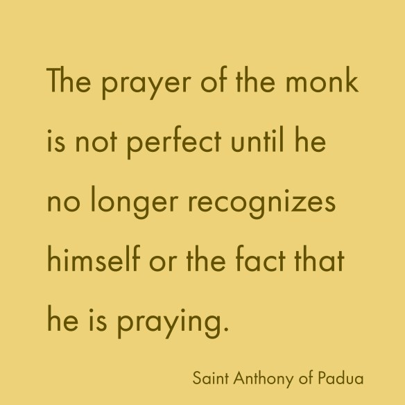 The prayer of the monk is not perfect until he no longer recognizes himself or the fact that he is praying.