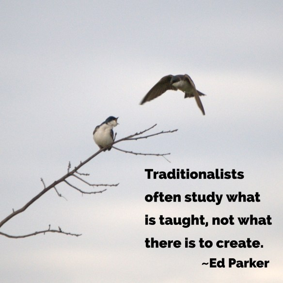 Traditionalists often study what is taught, not what there is to create. Ed Parker