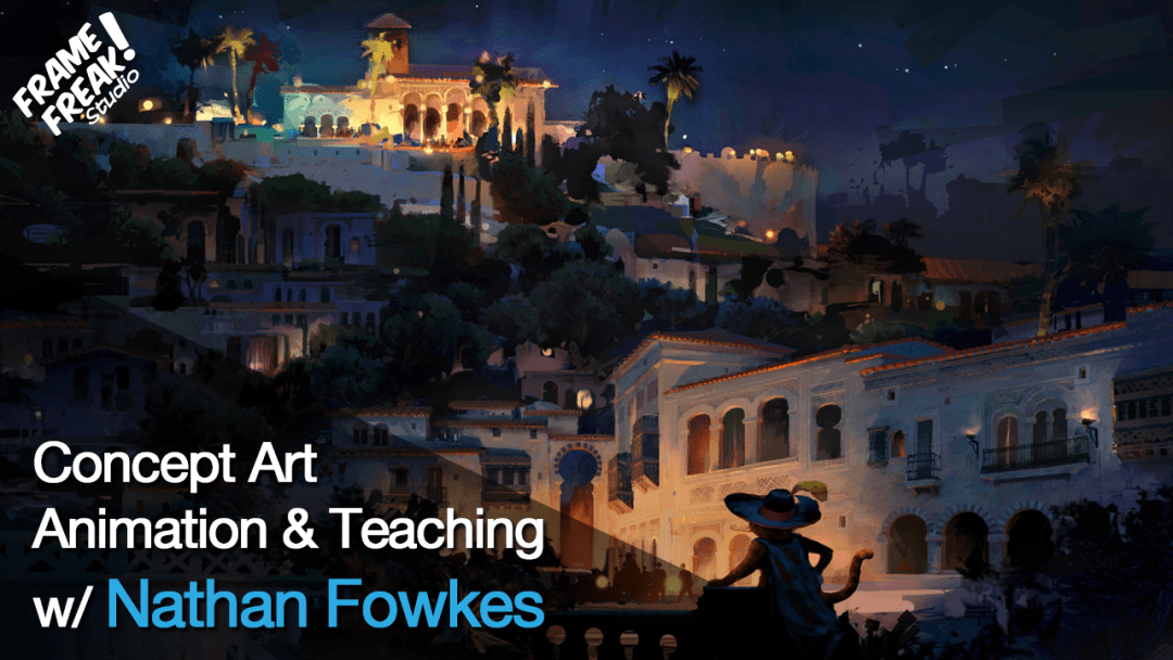 Interview with Nathan Fowkes: Concept Art, Animation & Teaching