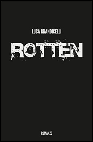 """Recensione """"Rotten"""" di Luca Grandicelli"""