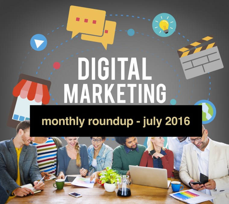 Digital Marketing Roundup July 2016