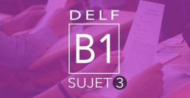 DELF B1 sujet 3