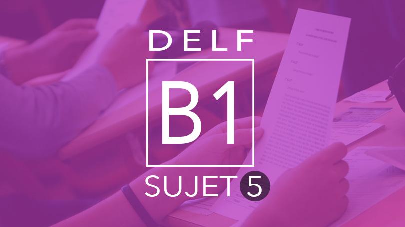 DELF B1 - sujet 5