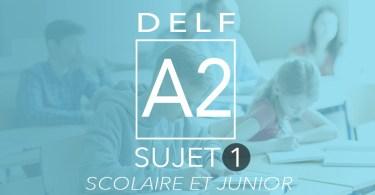 DELF A2 scolaire et junior sujet 1