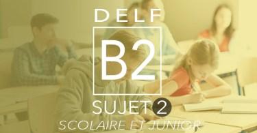 DELF B2 scolaire et junior sujet 2