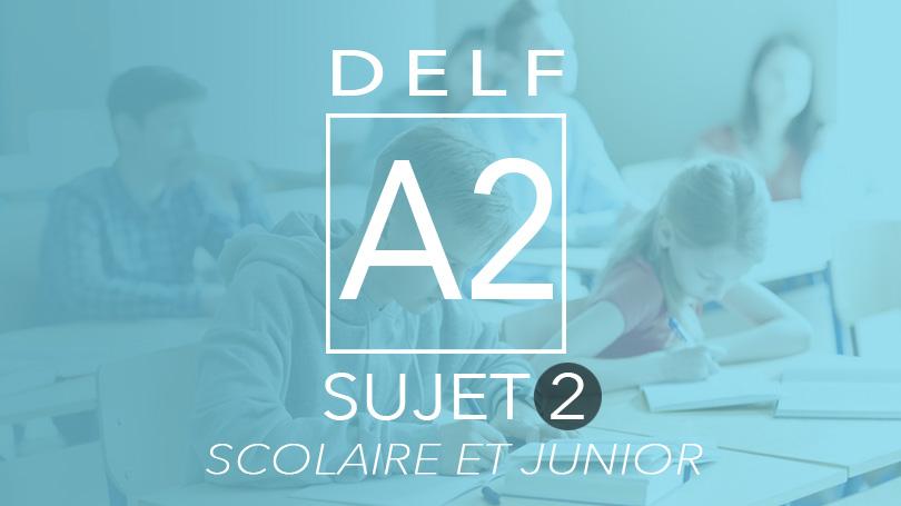 DELF A2 scolaire et junior sujet 2