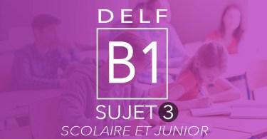 DELF B1 scolaire et junior - sujet 3