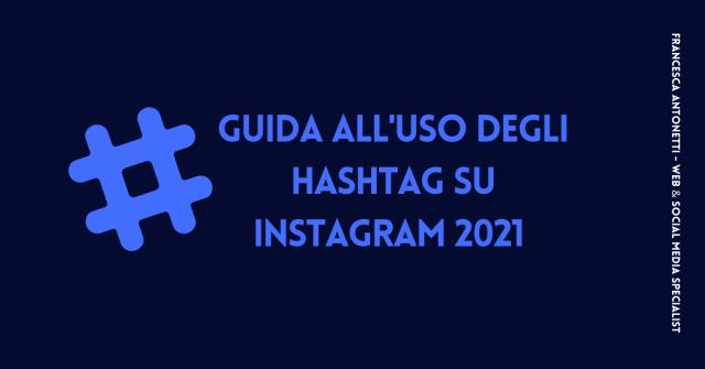 Guida all'uso degli hashtag su Instagram 2021 - Francesca Antonetti web e social media specialist