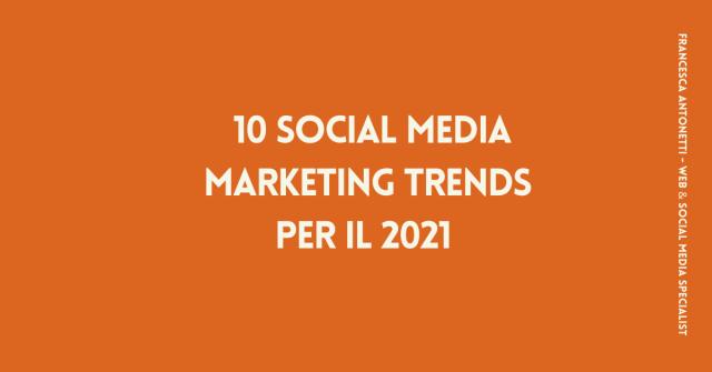10 Social Media Marketing Trends per il 2021 - Francesca Antonetti