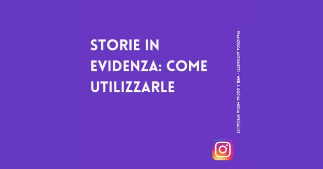 Storie in evidenza di Instagram: come utilizzarle - Francesca Antonetti social media strategist