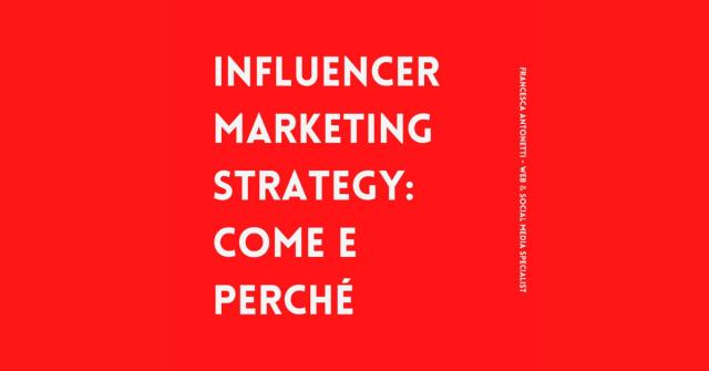 Influencer marketing strategy: come e perché - Francesca Antonetti