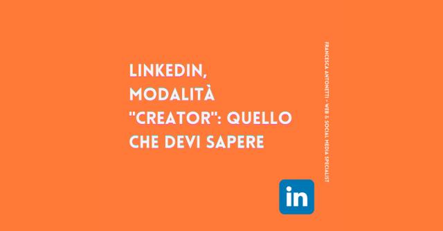 LinkedIn, modalità Creator: quello che devi sapere - Francesca Antonetti digital strategist