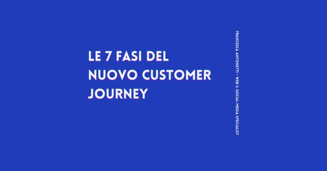 Le 7 fasi del nuovo Customer Journey - Francesca Antonetti web & social media specialist