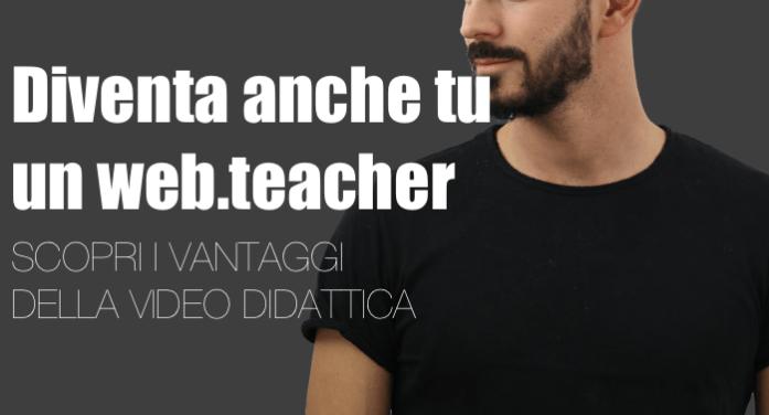 Diventa anche tu un web.teacher, scopri i vantaggi della video didattica