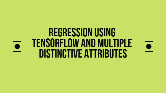Regression using Tensorflow and multiple distinctive attributes