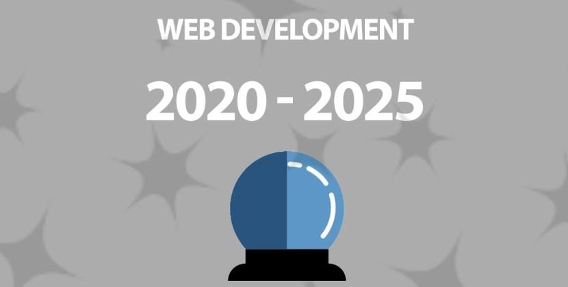 Predicting the Future of the Web Development (2020 and 2025)