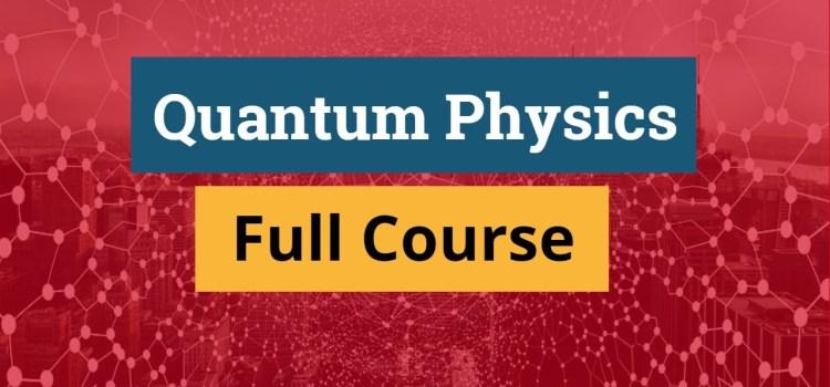 Free Quantum Physics Full 8 Hour Course