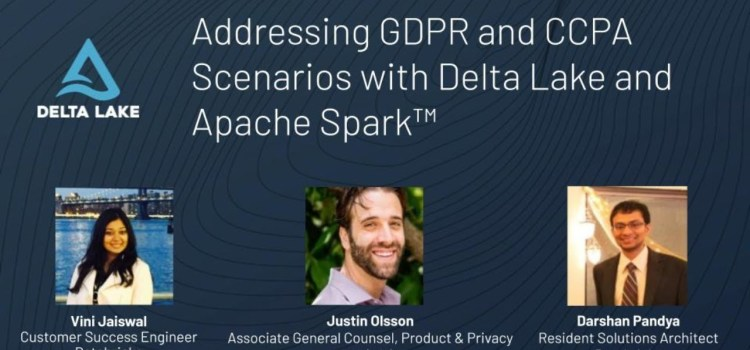 Addressing GDPR and CCPA Scenarios with Delta Lake and Apache Spark