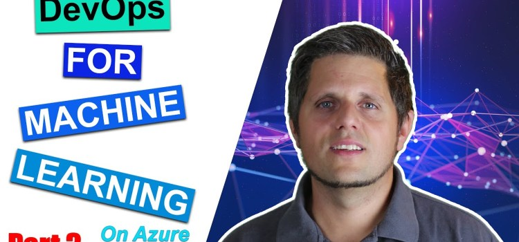 DevOps for Machine Learning (Azure MLOps Part 3) – Train and Version Your Model
