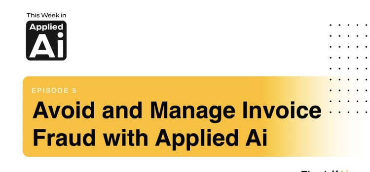 How to Avoid and Manage Invoice Fraud with Applied Ai