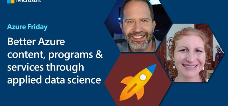 Better Azure Content, Programs & Services via Applied Data Science