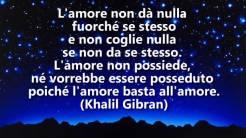 Poesia d'amore Khalil Gibran: L'amore non dà nulla fuorché se stesso e non coglie nulla se non da se stesso. L'amore non possiede, né vorrebbe essere posseduto poiché l'amore basta all'amore.