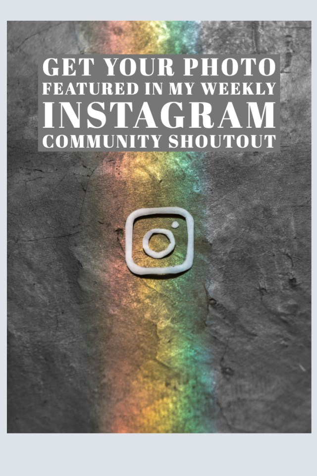 Get your photo featured in my weekly Instagram community shoutout