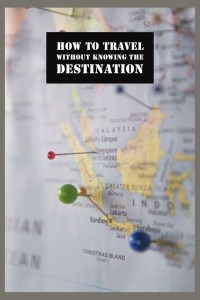 How to travel without knowing the destination