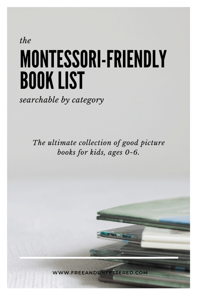 The Montessori-Friendly Book List: The ultimate collection of good picture books for kids ages 0-6. Searchable by category and updated regularly.